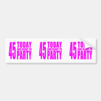 Girls 45th Birthdays : 45 Today and Ready to Party Bumper Sticker