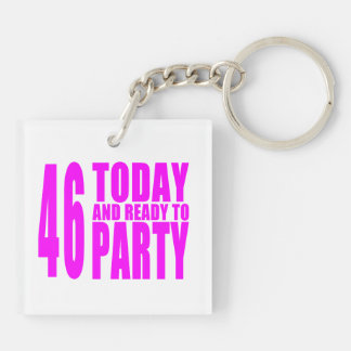 Girls 46th Birthdays : 46 Today and Ready to Party Keychain
