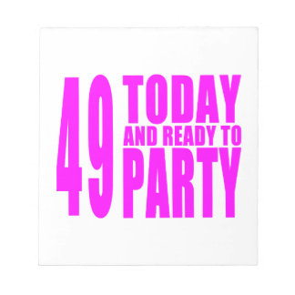 Girls 49th Birthdays : 49 Today and Ready to Party Memo Notepads