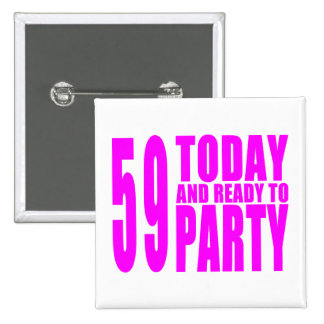 Girls 59th Birthdays : 59 Today and Ready to Party Button