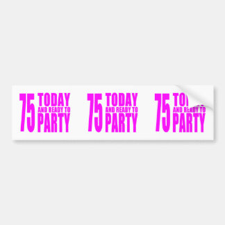 Girls 75th Birthdays : 75 Today and Ready to Party Bumper Sticker
