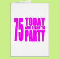 Girls 75th Birthdays : 75 Today and Ready to Party Card