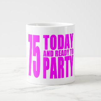 Girls 75th Birthdays : 75 Today and Ready to Party Large Coffee Mug