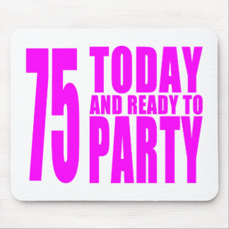 Girls 75th Birthdays : 75 Today and Ready to Party Mouse Pad