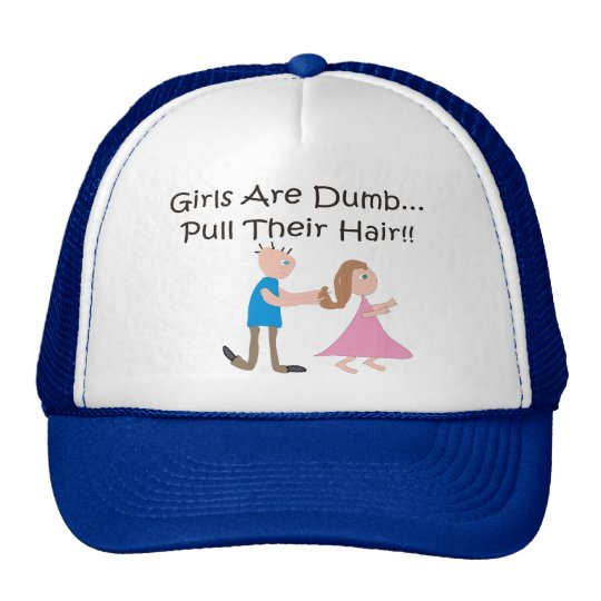 "Girls Are Dumb ""Pull Their Hair!"" Trucker Hat"