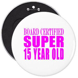 Girls Birthdays B. Cert. Super Fifteen Year Old Pinback Button