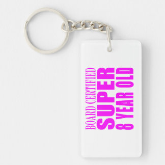 Girls Birthdays B. Certified Super Eight Year Old Single-Sided Rectangular Acrylic Keychain