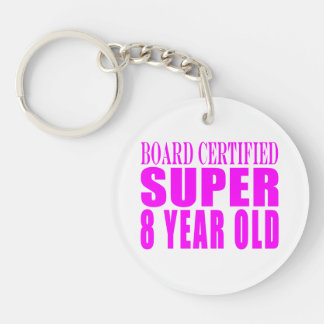 Girls Birthdays B. Certified Super Eight Year Old Single-Sided Round Acrylic Keychain
