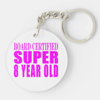 Girls Birthdays B. Certified Super Eight Year Old Double-Sided Round Acrylic Keychain