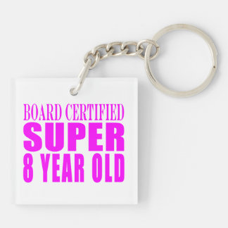 Girls Birthdays B. Certified Super Eight Year Old Double-Sided Square Acrylic Keychain