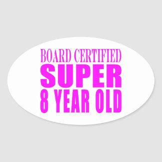 Girls Birthdays B. Certified Super Eight Year Old Oval Stickers