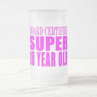 Girls Birthdays B. Certified Super Ten Year Old Frosted Glass Beer Mug