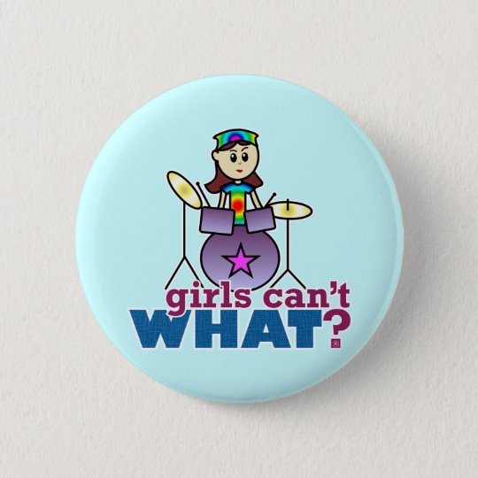 Girls Can't WHAT? Drummer Button
