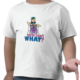 Girls Can't WHAT? Drummer T Shirt