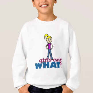 Girls Can't WHAT? Girl Sweatshirt