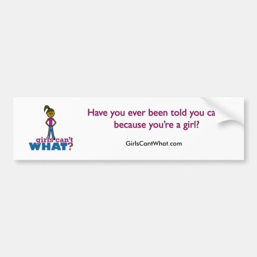Girls Can't WHAT? Girls Bumper Stickers