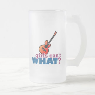 Girls Can't WHAT? Guitar Frosted Glass Beer Mug