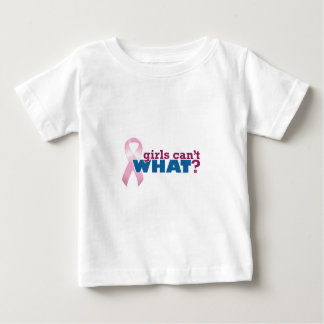 Girls Can't WHAT? Pink Ribbon Baby T-Shirt