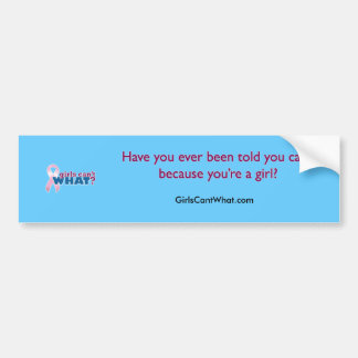 Girls Can't WHAT? Pink Ribbon Bumper Sticker
