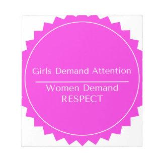 Girls Demand Attention WOMEN DEMAND RESPECT Notepad