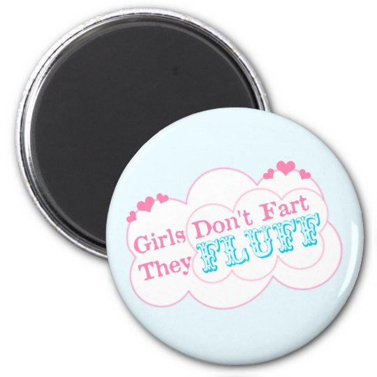 Girls Don't Fart They Fluff Magnet