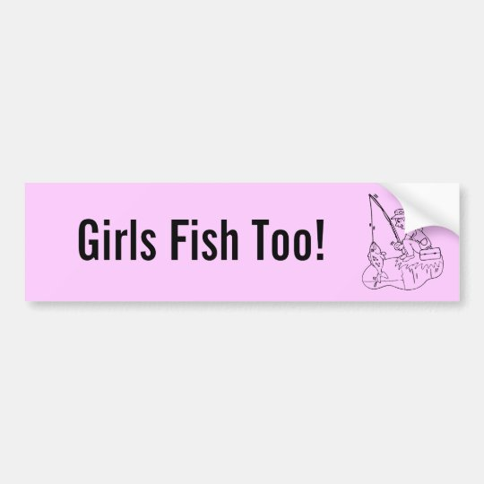 Girls Fish Too! Bumper Sticker