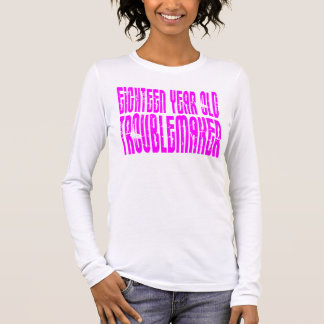 Girls Funny Birthday Eighteen Year Old Troublemake Long Sleeve T-Shirt