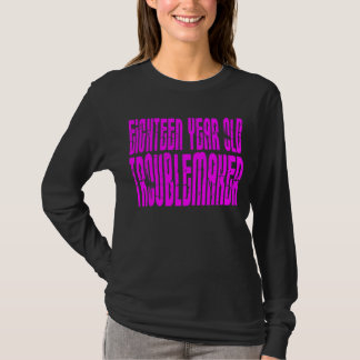 Girls Funny Birthday Eighteen Year Old Troublemake T-Shirt