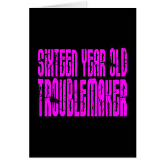 Girls Funny Birthday Sixteen Year Old Troublemaker Card