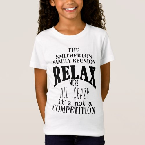 Girls Funny Relax Were All Crazy Family Reunion T_Shirt