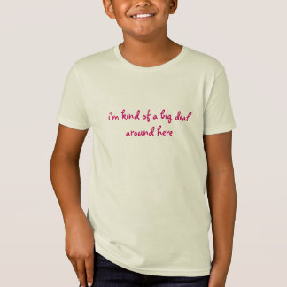 girl's i'm kind of a big deal around here ego tee