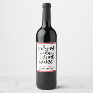 Girls Just Wanna Drink Wine Funny Wine Label