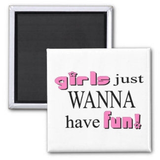 Girls Just Wanna Have Fun 2 Inch Square Magnet