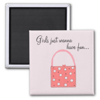 Girls just wanna have fun ... 2 inch square magnet