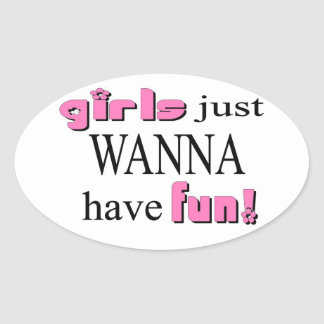Girls Just Wanna Have Fun Oval Sticker