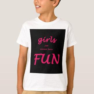 girls just wanna have fun T-Shirt