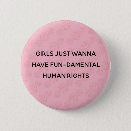 Girls Just Wanna Have Fundamental Human Rights Pinback Button
