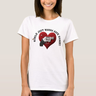 Girls Just Wanna Have Guns (more colors inside) T-Shirt