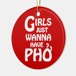 Girls Just Wanna Have Phở Ceramic Ornament