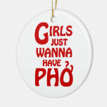 Girls Just Wanna Have Phở Christmas Ornaments