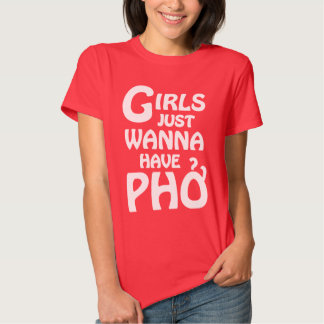 Girls Just Wanna Have Phở T Shirt
