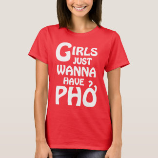 Girls Just Wanna Have Phở T-Shirt