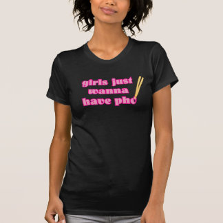 Girls Just Wanna Have Pho - T-Shirt