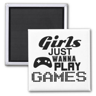 Girls Just Wanna Play Games Magnet