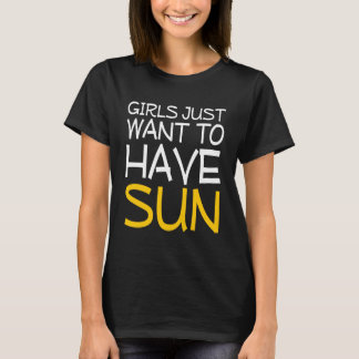 Girls Just Want to Have Sun Funny T-shirt