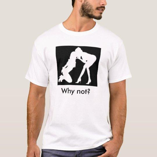 Girls kissing, Why not? T-Shirt
