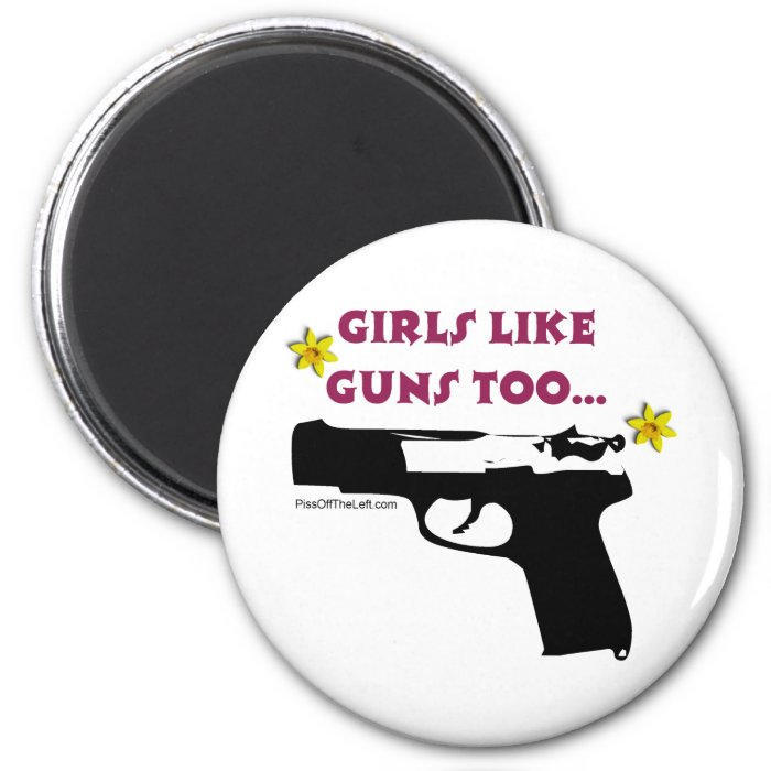 Girls Like Guns Too 2 Inch Round Magnet