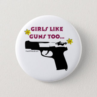 Girls Like Guns Too Pinback Button