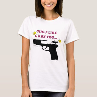 Girls Like Guns Too T-Shirt