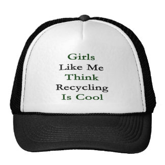 Girls Like Me Think Recycling Is Cool Trucker Hats